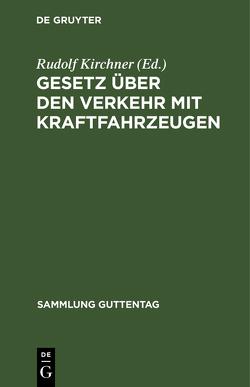 Gesetz über den Verkehr mit Kraftfahrzeugen von Kirchner,  Rudolf