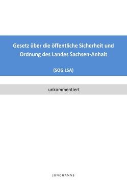 Gesetz über die öffentliche Sicherheit und Ordnung des Landes Sachsen-Anhalt (SOG LSA) von Junghanns,  Lars