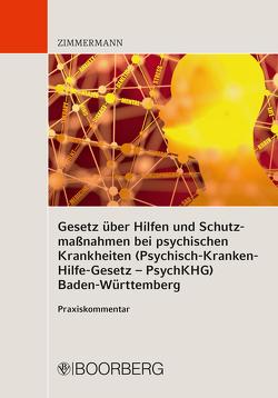 Gesetz über Hilfen und Schutzmaßnahmen bei psychischen Krankheiten (Psychisch-Kranken-Hilfe-Gesetz – PsychKHG) Baden-Württemberg von Zimmermann,  Walter