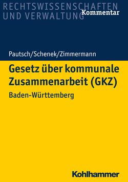 Gesetz über kommunale Zusammenarbeit (GKZ) von Pautsch,  Arne, Schenek,  Kai-Markus, Zimmermann,  Achim