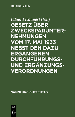 Gesetz über Zwecksparunternehmungen vom 17. Mai 1933 nebst den dazu ergangenen Durchführungs- und Ergänzungsverordnungen von Dannert,  Eduard