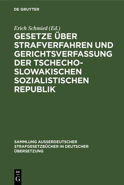 Gesetze über Strafverfahren und Gerichtsverfassung der Tschechoslowakischen Sozialistischen Republik von Schmied,  Erich
