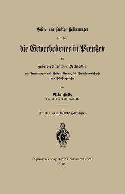 Gesetze und sonstige Bestimmungen betreffend die Gewerbesteuer in Preußen mit gewerbepolizeilichen Vorschriften für Verwaltungs- und Polizei-Beamte, die Staatsanwaltschaft und Schöffengerichte von Held,  Otto