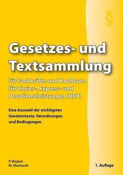 Gesetzes- und Textsammlung für Fachkräfte und Kaufleute für Kurier-, Express- und Postdienstleistungen (KEP) von Eberhardt,  Manfred, Wagner,  Patrick