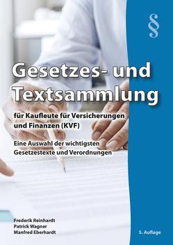 Gesetzes- und Textsammlung für Kaufleute für Versicherungen und Finanzen (KVF) von Eberhardt,  Manfred, Reinhardt,  Frederik, Wagner,  Patrick