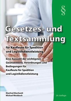 Gesetzes- und Textsammlung für Kaufleute für Spedition und Logistikdienstleistung 2018 von Eberhardt,  Manfred, Weckbach,  Michael
