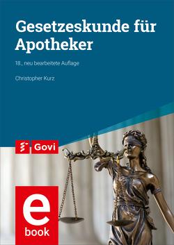 Gesetzeskunde für Apotheker von Kurz,  Christopher, Pohl,  Hans-Uwe, Schiedermair,  Rudolf