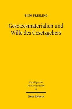 Gesetzesmaterialien und Wille des Gesetzgebers von Frieling,  Tino
