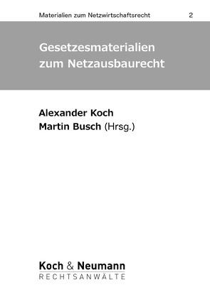 Gesetzesmaterialien zum Netzausbaurecht von Koch,  Alexander