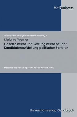 Gesetzesrecht und Satzungsrecht bei der Kandidatenaufstellung politischer Parteien von Ipsen,  Jörn, Werner,  Melanie