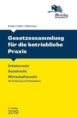 Gesetzessammlung für die betriebliche Praxis von Habermayr,  Martin, Huber,  Cornelia, Knoop,  Peter
