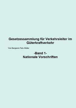 Gesetzessammlung für Verkehrsleiter im Güterkraftverkehr / Gesetzessammlung für Verkehrsleiter im Güterkraftverkehr Band 1 von Müller,  Benjamin
