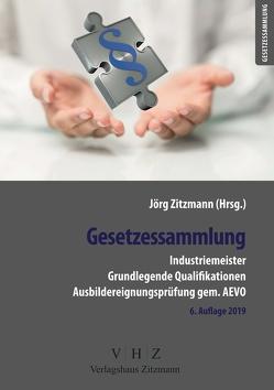 Gesetzessammlung Industriemeister – Grundlegende Qualifikationen – Ausbildereignungsprüfung gem. AEVO – von Zitzmann,  Jörg