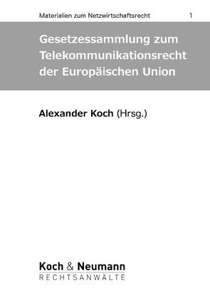 Gesetzessammlung zum Telekommunikationsrecht der Europäischen Union von Koch,  Alexander