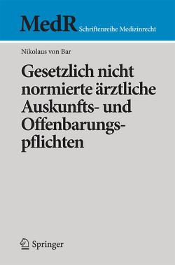 Gesetzlich nicht normierte ärztliche Auskunfts- und Offenbarungspflichten von von Bar,  Nikolaus