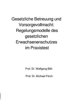 Gesetzliche Betreuung und Vorsorgevollmacht: Regelungsmodelle des gesetzlichen Erwachsenenschutzes im Praxistest von Böh,  Wolfgang