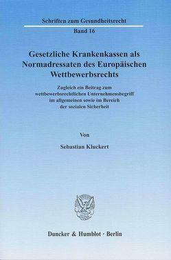 Gesetzliche Krankenkassen als Normadressaten des Europäischen Wettbewerbsrechts. von Kluckert,  Sebastian
