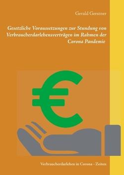 Gesetzliche Voraussetzungen zur Stundung von Verbraucherdarlehensverträgen im Rahmen der Corona Pandemie von Gerstner,  Gerald