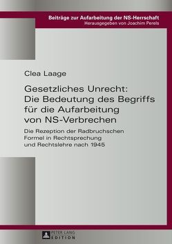 Gesetzliches Unrecht: Die Bedeutung des Begriffs für die Aufarbeitung von NS-Verbrechen von Laage,  Clea
