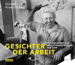 Gesichter der Arbeit von Hoppe,  Joseph, Krawutschke,  Günter, Lüke,  Bernd, Rüsewald,  Jörg