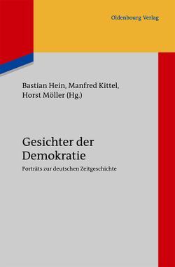 Gesichter der Demokratie von Hein,  Bastian, Kittel,  Manfred, Möller,  Horst