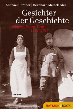 Gesichter der Geschichte von Forcher,  Michael, Mertelseder,  Bernhard