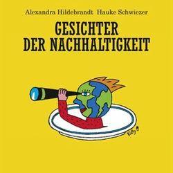Gesichter der Nachhaltigkeit von Hildebrandt,  Alexandra, Schwiezer,  Hauke