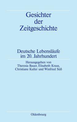 Gesichter der Zeitgeschichte von Bauer,  Theresia, Kraus,  Elisabeth, Kuller,  Christiane, Süß,  Winfried