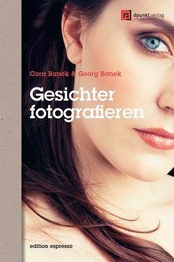 Gesichter fotografieren von Banek,  Cora, Banek,  Georg