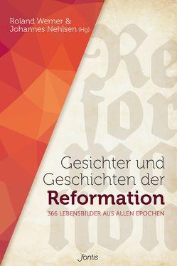 Gesichter und Geschichten der Reformation von Nehlsen,  Johannes, Werner,  Roland