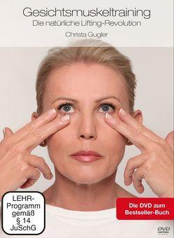 Gesichtsmuskeltraining – Die natürliche Lifting-Revolution von Gugler,  Christa