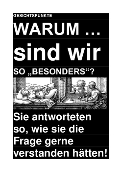 """GESICHTSPUNKTE: WARUM … sind wir SO """"BESONDERS""""? – Sie antworteten so, wie sie die Frage gerne verstanden hätten! von Deutschland,  (SP: D) Sozialkritische Professionals:, Schast,  Christine"""