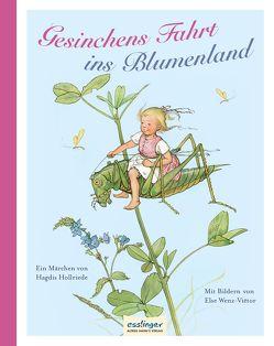 Gesinchens Fahrt ins Blumenland von Hollriede,  Hagdis, Wenz-Viëtor,  Else