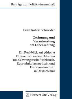 Gesinnung und Verantwortung am Lebensanfang von Schroeder,  Ernst Robert