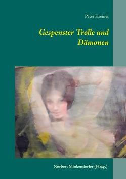 Gespenster Trolle und Dämonen von Kreiner,  Peter, Minkendorfer,  Norbert