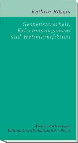 Gespensterarbeit, Krisenmanagement und Weltmarktfiktion von Röggla,  Kathrin