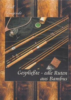 Gespliesste – Edle Ruten aus Bambus von Baginski,  Rolf