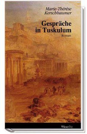 Gespräche in Tuskulum von Kerschbaumer,  Marie Thérèse
