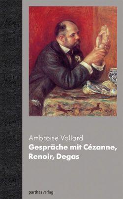 Gespräche mit Cezanne, Renoir, Degas von Vollard,  Ambroise