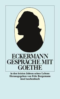 Gespräche mit Goethe in den letzten Jahren seines Lebens von Bergemann,  Fritz, Eckermann,  Johann Peter