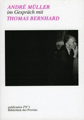 Gespräche mit Thomas Bernhard von Müller,  Andre, Pils,  Richard