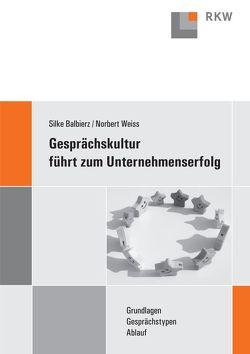 Gesprächskultur führt zum Unternehmenserfolg von Balbierz,  Silke, Weiss,  Norbert