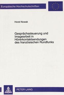 Gesprächssteuerung und Imagearbeit in Hörerkontaktsendungen des französischen Rundfunks von Nowak,  Horst