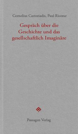Gespräch über die Geschichte und das gesellschaftlich Imaginäre von Born,  Martin, Castoriadis,  Cornelius, Engelmann,  Peter, Ricoeur,  Paul