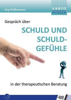 Gespräch über Schuld und Schuldgefühle in der therapeutischen Beratung von Kollbrunner,  Jürg