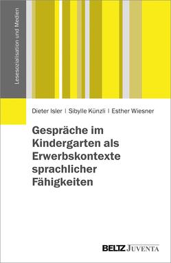 Gespräche im Kindergarten als Erwerbskontexte sprachlicher Fähigkeiten von Isler,  Dieter, Künzli,  Sibylle, Wiesner,  Esther