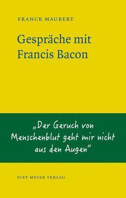 Gespräche mit Francis Bacon von Maubert,  Franck, Moldenhauer,  Eva