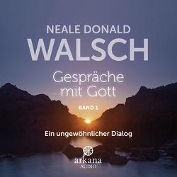 Gespräche mit Gott – Band 1 von Aich,  Joachim, Bärensprung,  Rainer, Daum,  Marie-Anne, Kahn-Ackermann,  Susanne, Walsch,  Neale Donald