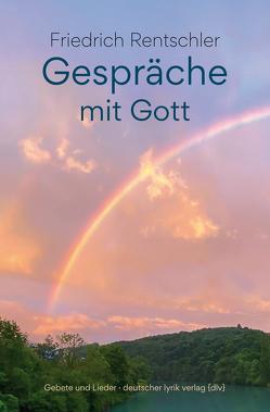 Gespräche mit Gott von Rentschler,  Friedrich