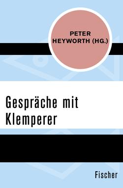 Gespräche mit Klemperer von Heyworth,  Peter, Voigt,  Jochen